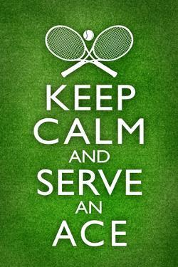 Keep Calm and Serve an Ace Tennis