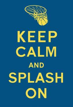 Keep Calm and Splash On (Blue and Gold)