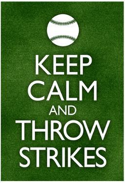 Keep Calm and Throw Strikes Baseball