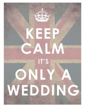 Keep Calm, It's Only a Wedding