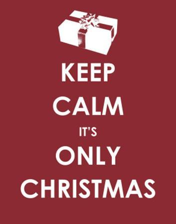 Keep Calm It's only Christmas (Gift)