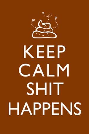Keep Calm - Sh*t Happens