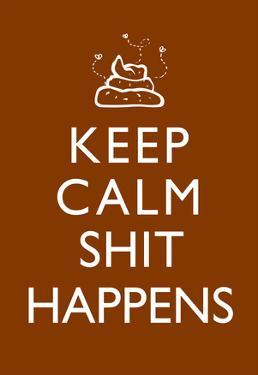 Keep Calm Shit Happens Print Poster