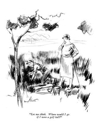 """""""Let me think. Where would I go if I were a golf ball?"""" - New Yorker Cartoon"""