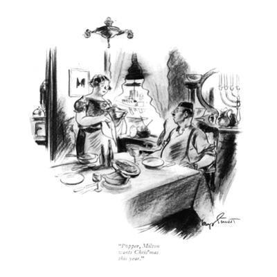 """Popper, Milton wants Chris'mas this year."" - New Yorker Cartoon"