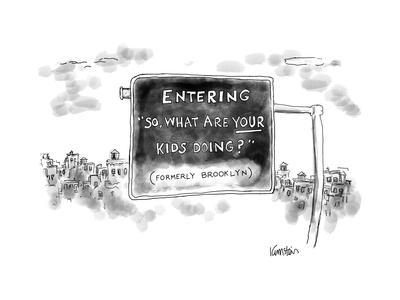 """Road sign reading """"Entering """"So, what are your kids doing?"""" Formerly Brook - New Yorker Cartoon"""