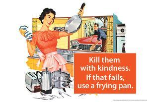 Kill Them With Kindness Then Use A Frying Pan Funny Poster