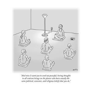 """""""And now I want you to send out peaceful, loving thoughts to all sentient ?"""" - Cartoon by Kim Warp"""