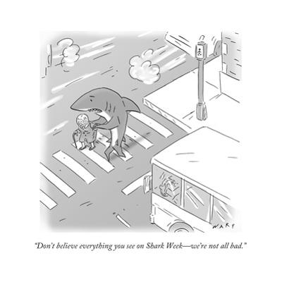 """""""Don't believe everything you see on Shark Week—we're not all bad."""" - Cartoon by Kim Warp"""