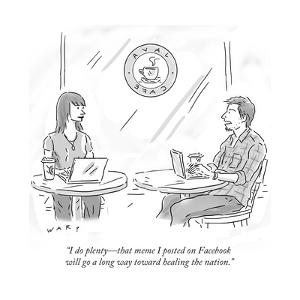 """I do plenty?that meme I posted on Facebook will go a long way toward heal?"" - Cartoon by Kim Warp"