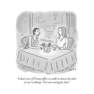 """""""I don't care if Trump offers to walk us down the aisle at our wedding—I'm…"""" - Cartoon by Kim Warp"""
