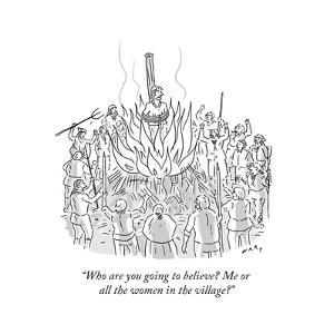 """""""Who are you going to believe? Me or all the women in the village?"""" - New Yorker Cartoon by Kim Warp"""