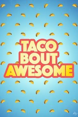 Taco Bout Awesome 2 by Kimberly Glover