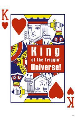 King of the Friggin Universe