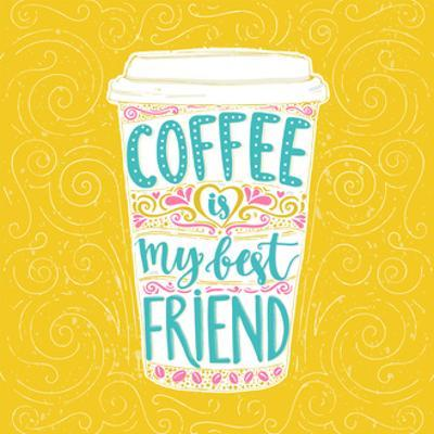 Coffee is My Best Friend. Fun Quote, Vector Lettering in Tall Coffee Mug. Take Away Cafe Poster, T- by kotoko