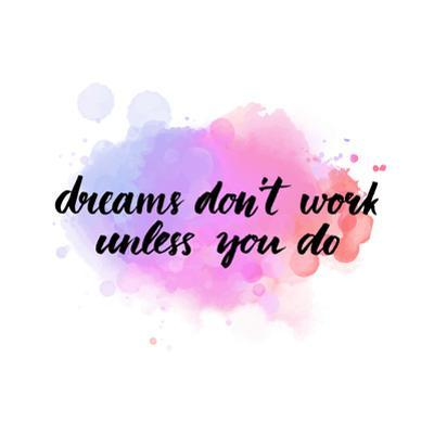Dreams Don't Work until You Do. Motivational Quote about Success and Self Actualization. Handwritte by kotoko