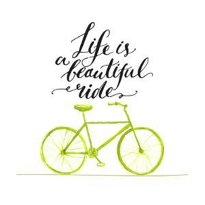 Inspirational Quote - Life is a Beautiful Ride. Handwritten Modern Calligraphy Poster with Green Ha by kotoko