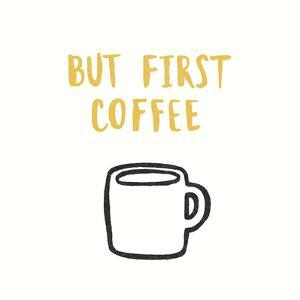 But First Coffee by Kristine Hegre