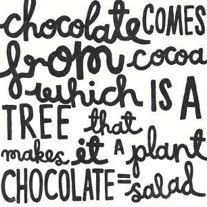 Chocolate = Salad by Kristine Hegre