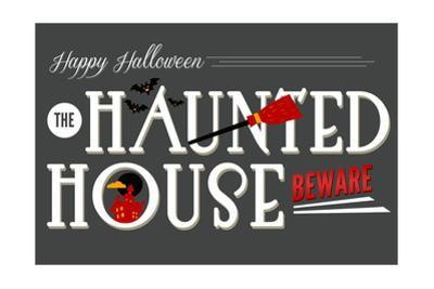 Beware of the Haunted House - Happy Halloween by Lantern Press