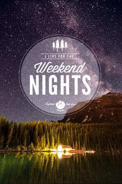 I Live for the Weekend Nights by Lantern Press
