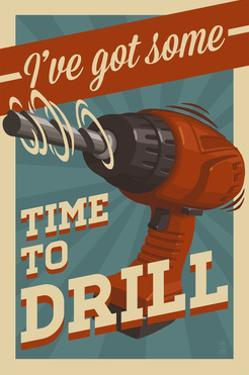 I've Got Some Time to Drill by Lantern Press