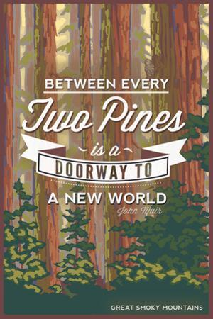 John Muir - Between Every Two Pines - Great Smoky Mountains - Forest View by Lantern Press