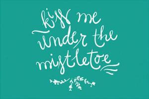 Kiss me under the mistletoe by Lantern Press