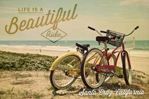 Santa Cruz, California - Life is a Beautiful Ride - Beach Cruisers by Lantern Press
