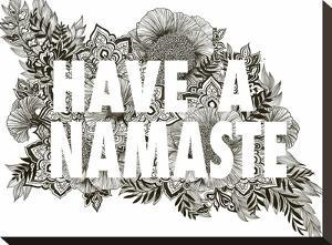Have A Namaste by Laura Graves