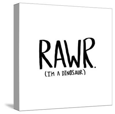 Rawr Im A Dinosaur by Leah Flores