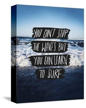 You Can't Stop The Waves, But You Can Learn To Surf by Leah Flores