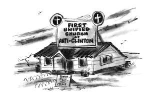 """A sign on top of a church reads, """"First Unified Church of Anti-Clinton"""". - New Yorker Cartoon by Lee Lorenz"""