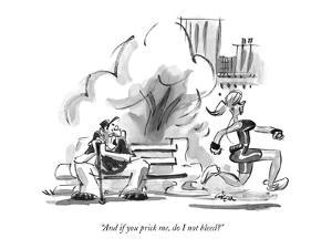 """""""And if you prick me, do I not bleed?"""" - New Yorker Cartoon by Lee Lorenz"""
