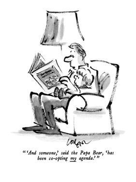 """"""" 'And someone,' said the Papa Bear, 'has been co-opting my agenda.' """" - New Yorker Cartoon by Lee Lorenz"""