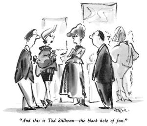 """And this is Tod Stillman – the black hole of fun."" - New Yorker Cartoon by Lee Lorenz"