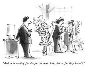 """""""Andrea is waiting for dimples to come back, but so far they haven't."""" - New Yorker Cartoon by Lee Lorenz"""