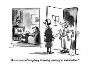 """""""Are we interested in exploring the healing wisdom of an ancient culture?"""" - New Yorker Cartoon by Lee Lorenz"""