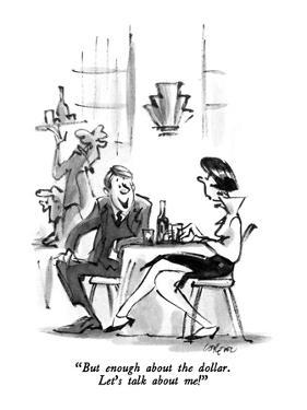 """But enough about the dollar. Let's talk about me!"" - New Yorker Cartoon by Lee Lorenz"