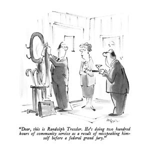 """Dear, this is Randolph Tressler.  He's doing two hundred hours of communi…"" - New Yorker Cartoon by Lee Lorenz"