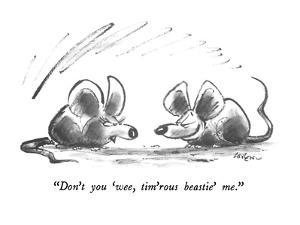 """Don't you 'wee, tim'rous beastie' me."" - New Yorker Cartoon by Lee Lorenz"