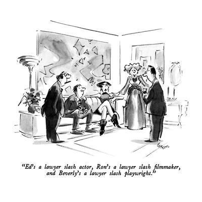 """Ed's a lawyer slash actor, Ron's a lawyer slash filmmaker,  and Beverley'?"" - New Yorker Cartoon"