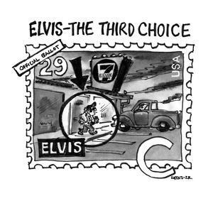 ELVIS—THE THIRD CHOICE - New Yorker Cartoon by Lee Lorenz