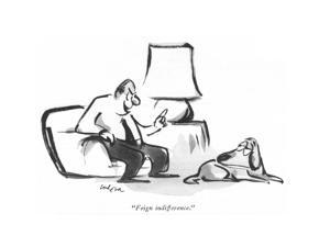 """""""Feign indifference."""" - New Yorker Cartoon by Lee Lorenz"""