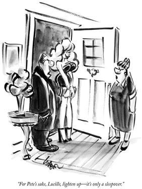 """""""For Pete's sake, Lucille, lighten up—it's only a sleepover."""" - New Yorker Cartoon by Lee Lorenz"""