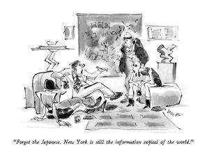 """""""Forget the Japanese.  New York is still the information capital of the wo?"""" - New Yorker Cartoon by Lee Lorenz"""