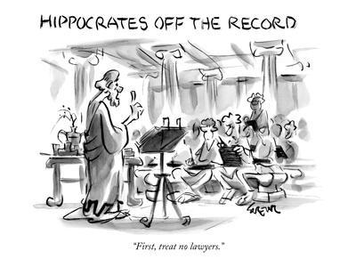 """Hippocrates Off The Record-""""First, treat no lawyers."""" - New Yorker Cartoon"""