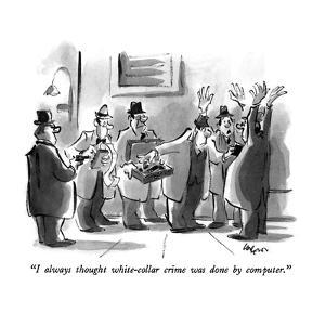 """""""I always thought white-collar crime was done by computer."""" - New Yorker Cartoon by Lee Lorenz"""