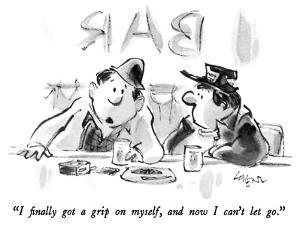 """""""I finally got a grip on myself, and now I can't let go."""" - New Yorker Cartoon by Lee Lorenz"""
