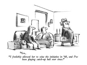 """""""I foolishly allowed her to seize the initiative in '68, and I've been pla…"""" - New Yorker Cartoon by Lee Lorenz"""